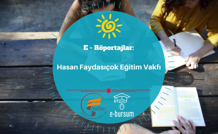 E - Röportajlar: Hasan Faydasıçok Eğitim Vakfı